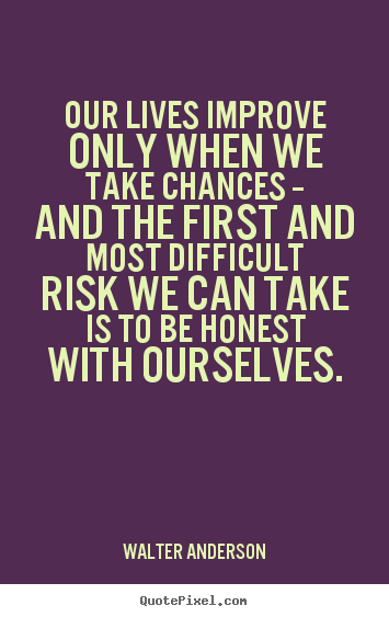 Quotes about inspirational - Our lives improve only when we take chances -- and..