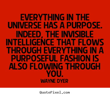 Quotes about inspirational - Everything in the universe has a purpose. indeed, the invisible intelligence..