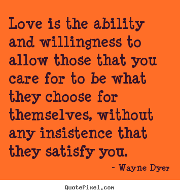 Inspirational quotes - Love is the ability and willingness to allow..