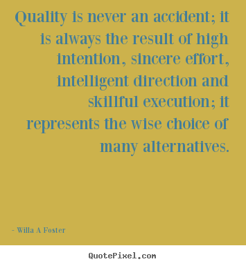 Quotes about inspirational - Quality is never an accident; it is always the result..