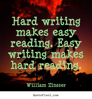 How to design picture quote about inspirational - Hard writing makes easy reading. easy writing..