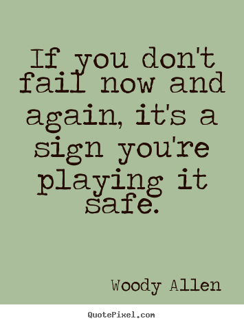 Woody Allen poster quote - If you don't fail now and again, it's a sign you're.. - Inspirational quote