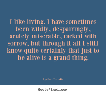 Agatha Christie picture quotes - I like living. i have sometimes been wildly, despairingly,.. - Life quote