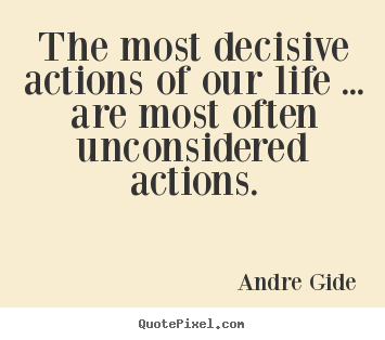 Create picture quote about life - The most decisive actions of our life ... are most often unconsidered..