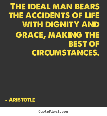 Aristotle picture quotes - The ideal man bears the accidents of life with.. - Life quote