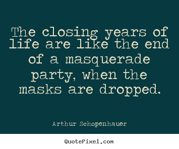 Create graphic picture quotes about life - The closing years of life are like the end of a masquerade..