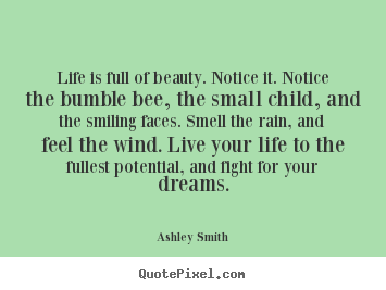 Superb Ashley Smith Picture Quotes   Life Is Full Of Beauty. Notice It. Notice The