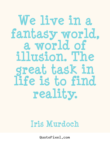 Iris murdoch image quotes we live in a fantasy world a world of iris murdoch picture quotes we live in a fantasy world a world of illusion voltagebd Image collections