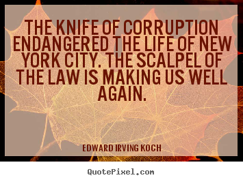 Quotes about life - The knife of corruption endangered the life of new york city...