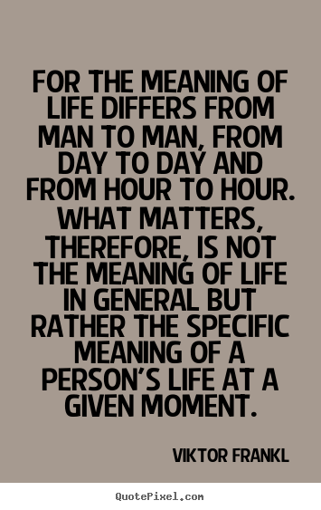 Viktor Frankl photo quote - For the meaning of life differs from man.. - Life quote