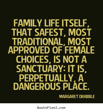 margaret drabble pictures sayings family life itself that