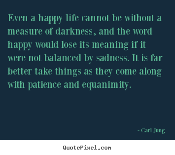 Life quotes - Even a happy life cannot be without a measure of..