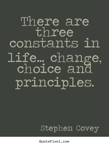 Make picture quotes about life - There are three constants in life... change, choice..