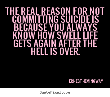 Quotes about life - The real reason for not committing suicide is because you always know..