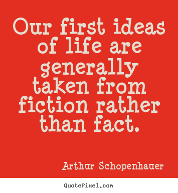 Life quote - Our first ideas of life are generally taken from fiction..