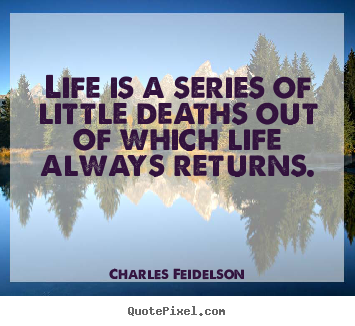 Design picture quotes about life - Life is a series of little deaths out of which life always returns.