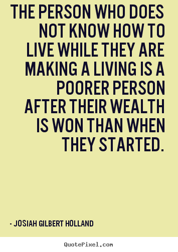 Design your own picture quotes about life - The person who does not know how to live while they are making..