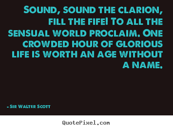 Sound, sound the clarion, fill the fife! to.. Sir Walter Scott popular life quotes