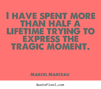 Life quotes - I have spent more than half a lifetime trying..