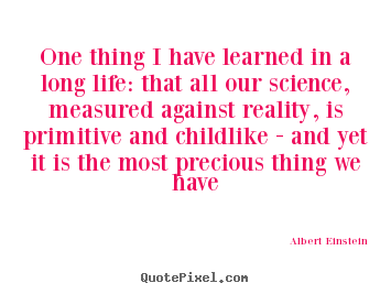 Albert Einstein picture quotes - One thing i have learned in a long life: that.. - Life quotes