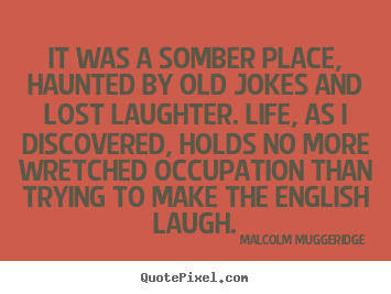 Make personalized picture quotes about life - It was a somber place, haunted by old jokes and lost laughter...