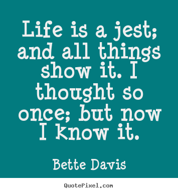 How to make picture quotes about life - Life is a jest; and all things show it...