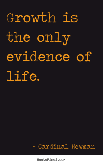Cardinal Newman Photo Quote Growth Is The Only Evidence Of Life Life Quotes