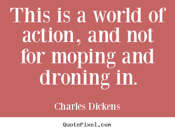 Design your own image quotes about life - This is a world of action, and not for moping..