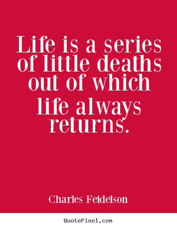 Design custom picture quote about life - Life is a series of little deaths out of which life always returns.