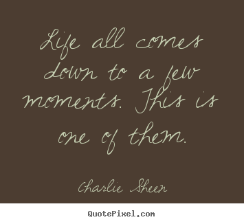 Life quotes - Life all comes down to a few moments. this..