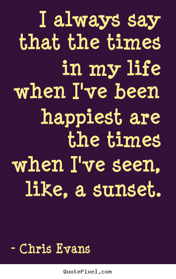 Design picture quote about life - I always say that the times in my life when i've been happiest..