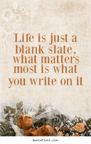 Christine Frankland picture quotes - Life is just a blank slate, what matters most is what.. - Life quotes
