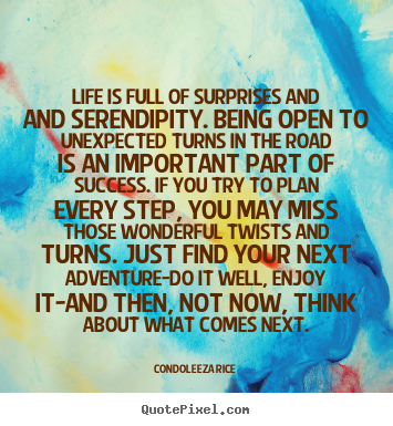 Condoleeza Rice picture quotes - Life is full of surprises and and serendipity. being open.. - Life quotes