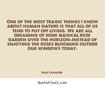 Life quotes - One of the most tragic things i know about human..