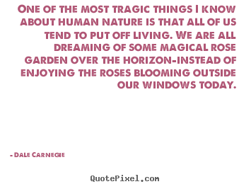 Life quote - One of the most tragic things i know about human nature is that all..