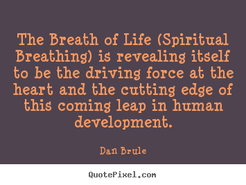 Life quotes - The breath of life (spiritual breathing) is revealing..
