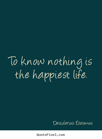 Create graphic photo quote about life - To know nothing is the happiest life.