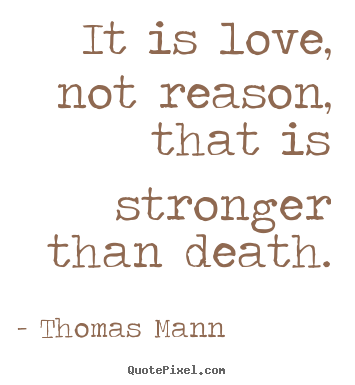 Quotes about life - It is love, not reason, that is stronger than death.