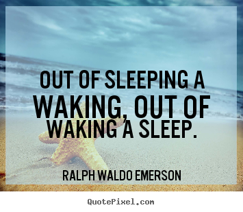 Diy image quotes about life - Out of sleeping a waking, out of waking a sleep.