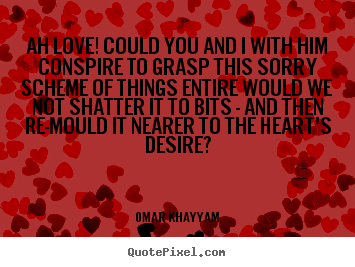 Quote about life - Ah love! could you and i with him conspire to grasp..