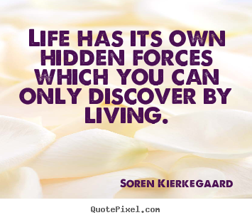 Quotes about life - Life has its own hidden forces which you can only discover by living.