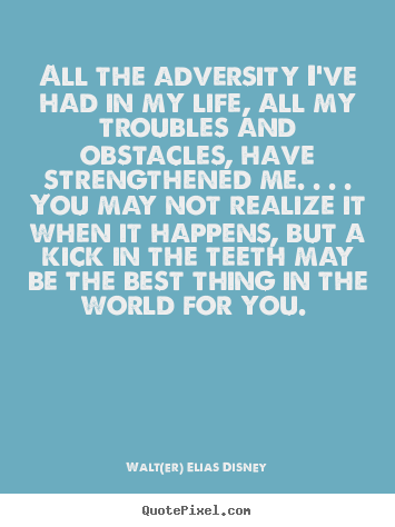 Make Custom Poster Quotes About Life All The Adversity I Ve Had In