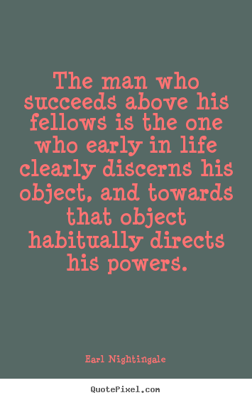Design image quotes about life - The man who succeeds above his fellows is the one who early in life clearly..