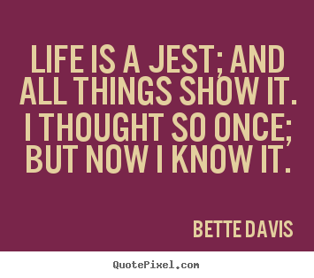 Life quote - Life is a jest; and all things show it. i thought so..