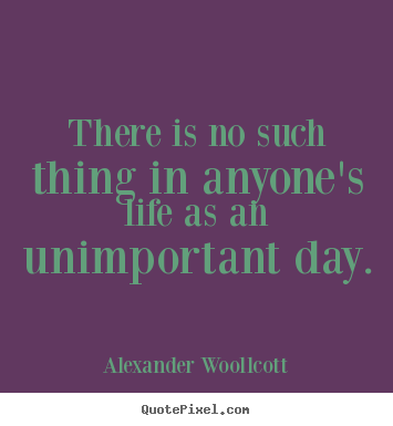 There is no such thing in anyone's life as.. Alexander Woollcott best life quote
