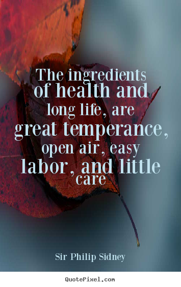 Life quote - The ingredients of health and long life, are great temperance,..