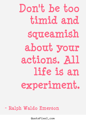 Ralph Waldo Emerson picture quotes - Don't be too timid and squeamish about your actions. all life.. - Life quote