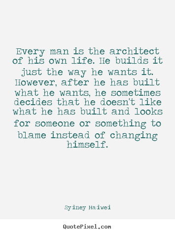 Sydney Madwed picture quotes - Every man is the architect of his own life. he builds it.. - Life quotes