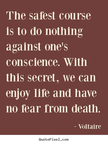 Voltaire picture quotes - The safest course is to do nothing against one's conscience... - Life quote