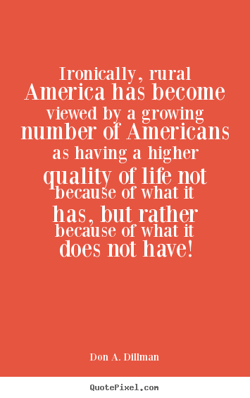 Don A. Dillman picture quotes - Ironically, rural america has become viewed.. - Life quotes